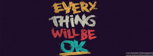 Everything Will Be OK Facebook Timeline Cover