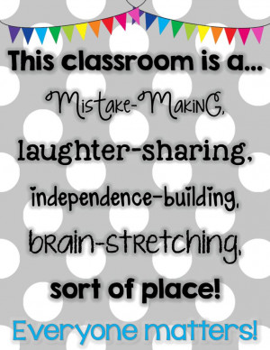 ... classroom as a reminder that everyone is important. Everyone's