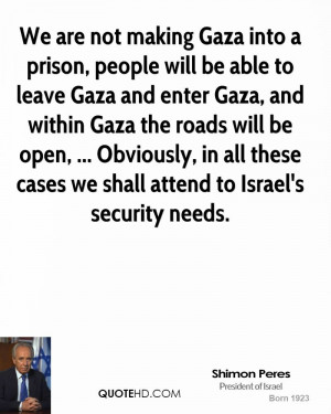Gaza into a prison, people will be able to leave Gaza and enter Gaza ...