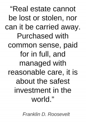 "Franklin D. Roosevelt: ""Real Estate Is About The Safest Investment ..."