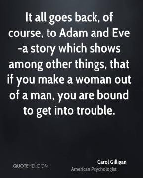 Carol Gilligan - It all goes back, of course, to Adam and Eve -a story ...