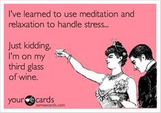 ... to handle stress more funny wine quotes just kidding sayings