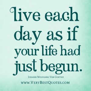 Live-life-quotes-Live-each-day-as-if-your-life-had-just-begun.-300x300 ...