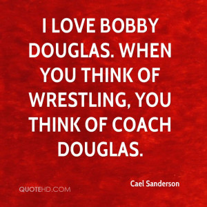 ... Douglas. When you think of wrestling, you think of Coach Douglas