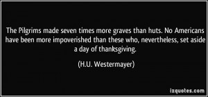 The Pilgrims made seven times more graves than huts. No Americans have ...