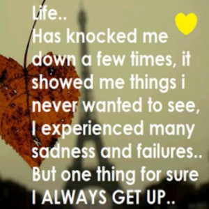 Life Has Knocked Me Down A Lot.....