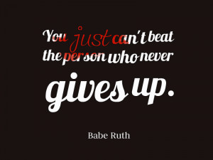 ruth gordon quotes never give up and never under any circumstances ...