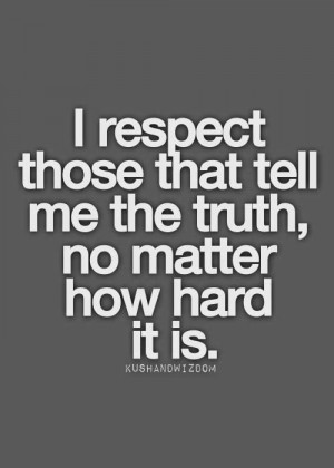 True | QUOTES: TRUST, honor, loyalty, respect, TRUTH