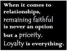 Be faithful and true to your promises is a priority. Never cheat it ...