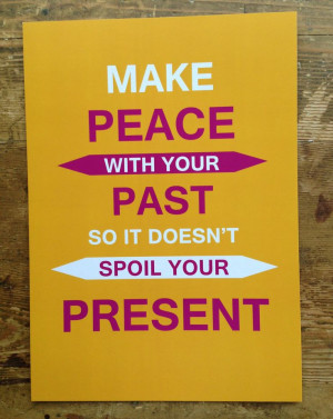 Make Peace With Your Past So It Doesnt Spoil Your Present