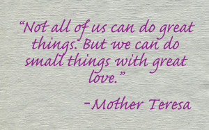 ... Things, But We Can We Do Small Things With Great Love - Mother Quote