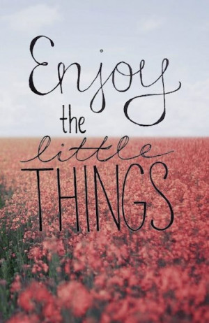 Soulful Sunday: Enjoy the Little Things