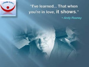 ... ve learned... That when you're in love, it shows. Andy Rooney wisdom