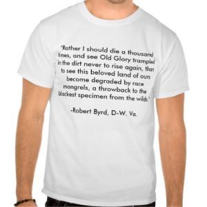 Robert Byrd Racist Quote Tee