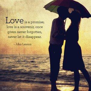 Love is a promise; love is a souvenir, once given never forgotten ...