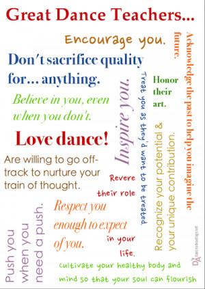 Great dance teachers love dance, honor their art, respect you enough ...