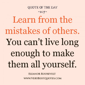 quote of the day, Learn from the mistakes of others. You can't live ...