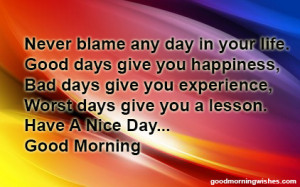 Never blame any day in your life..... Good Morning