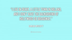 live in Derry, a little town in Ireland, and I don't have the ...