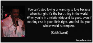 You can't stop loving or wanting to love because when its right it's ...