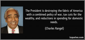 is destroying the fabric of America with a combined policy of war, tax ...