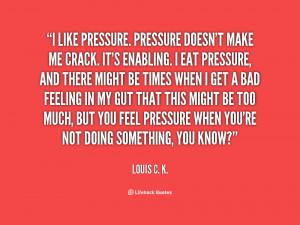quote-Louis-C.-K.-i-like-pressure-pressure-doesnt-make-me-153866.png