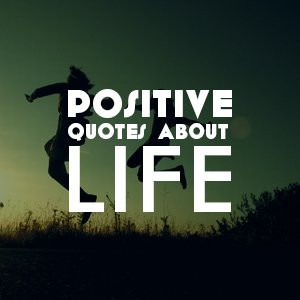 Positive Quotes That Can Turn Your Life Bright