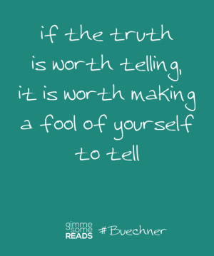 Tell The Truth Quotes #buechner quote: truth is