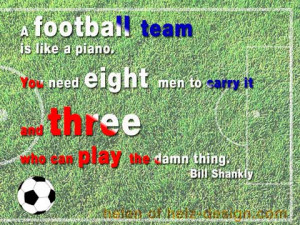 "... Three Who Can Play The Damn Thing "" - Bill Shankly ~ Soccer Quote"