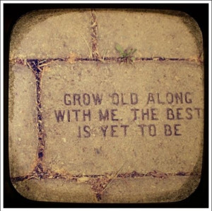 grow old, life, love, old 2gether, quotes, the best, with me, words