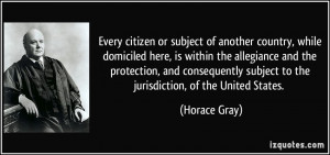 ... subject to the jurisdiction, of the United States. - Horace Gray