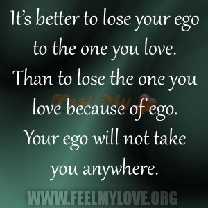 It's better to lose your ego to the one you love.