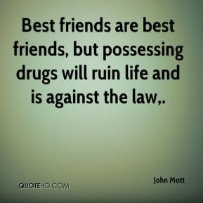Best friends are best friends, but possessing drugs will ruin life and ...