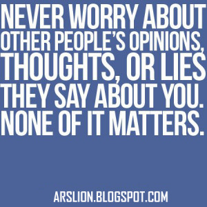 Never Worry About Other People's Opinions