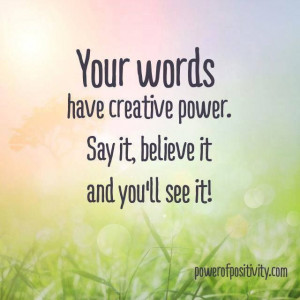 Your words have creative power.