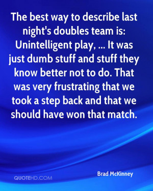 The best way to describe last night's doubles team is: Unintelligent ...