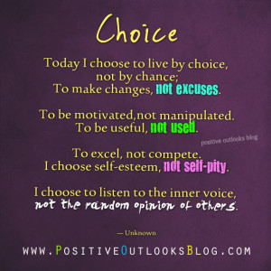 Choice Today I Choose To Live By Choice Not By Chance To Make Changes ...