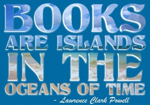 ... Islands in the Oceans of Time. - Lawrence Clark Powell #Reading #Quote