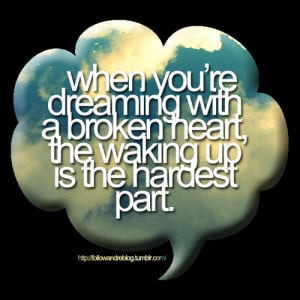 Dreaming with a broken heart – Bad Feeling Quote Picture