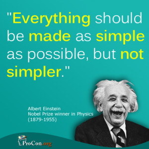 Albert Einstein - Everything should be made as simple as possible, but ...