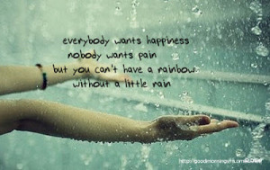 ... You Can't Have a Rainbow Without Little Rain ~ Good Morning Quote