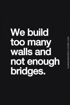 Build bridges; not walls