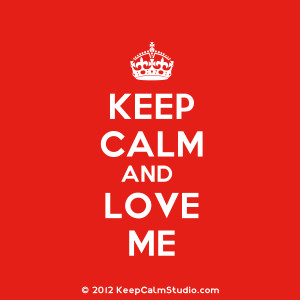 Keep Calm and Love Me' design on t-shirt, poster, mug and many other ...