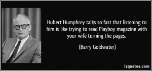 Hubert Humphrey talks so fast that listening to him is like trying to ...
