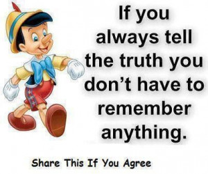 If you always remember the truth you don't have to remember anything
