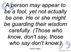Fool Quotes May appear to be a fool,