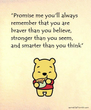 Promise me you'll always remember that you are braver than you ...