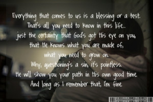 ... Quotes: Everything that comes to us is a blessing or a test. That's