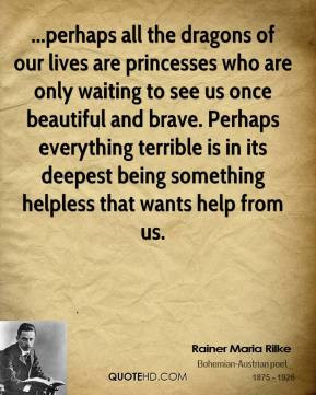 Rainer Maria Rilke - ...perhaps all the dragons of our lives are ...