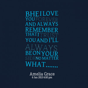 Quotes Picture: bhe i love you forever and always remember that i ...
